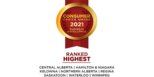 Consumer Choice Award 2021 | Business Excellence. Ranked highest in Central Albert, Hamilton & Niagara, Kelowna, Northern Alberta, Regina, Saskatoon, Waterloo, and Winnipeg.